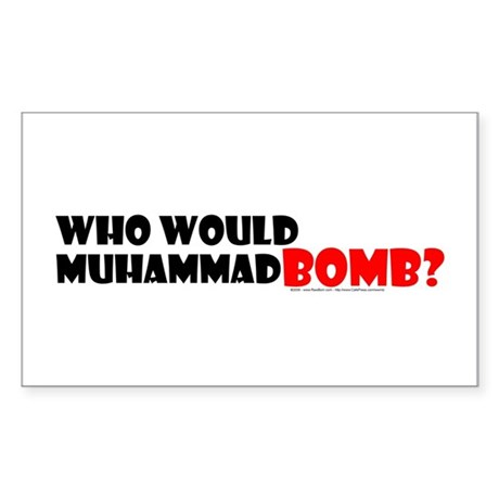 Who Would Muhammad Bomb? Rectangle Sticker