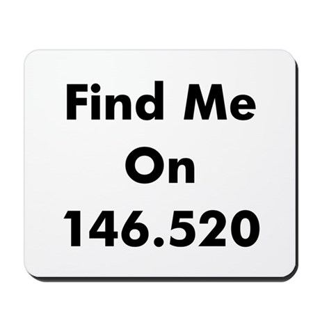 Find Me On 146.520 Mousepad