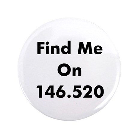 """Find Me On 146.520 3.5"""" Button"""
