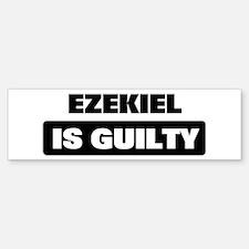 EZEKIEL is guilty Bumper Bumper Bumper Sticker