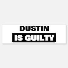DUSTIN is guilty Bumper Bumper Bumper Sticker