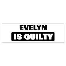 EVELYN is guilty Bumper Bumper Sticker