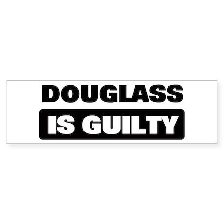 DOUGLASS is guilty Bumper Sticker