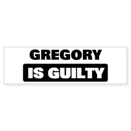 GREGORY is guilty Bumper Sticker