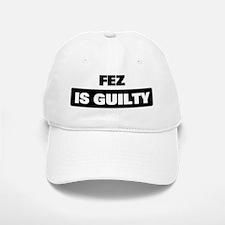 FEZ is guilty Baseball Baseball Cap