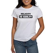 FELICITY is guilty Tee