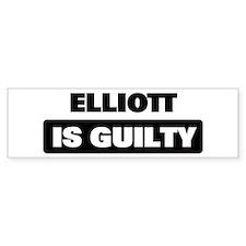 ELLIOTT is guilty Bumper Bumper Sticker