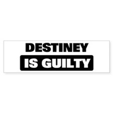 DESTINEY is guilty Bumper Bumper Sticker