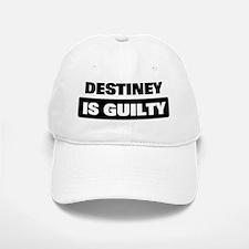 DESTINEY is guilty Baseball Baseball Cap
