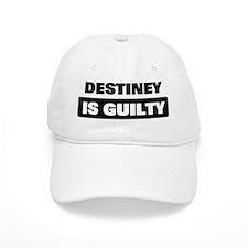 DESTINEY is guilty Baseball Cap