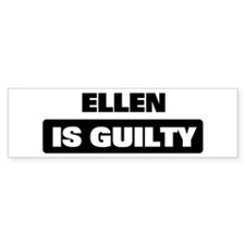 ELLEN is guilty Bumper Bumper Sticker