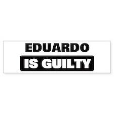EDUARDO is guilty Bumper Bumper Sticker