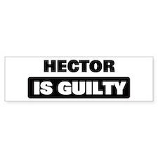 HECTOR is guilty Bumper Bumper Stickers