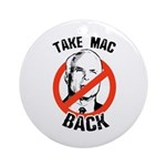 Anti-McCain: Take Mac Back Ornament (Round)