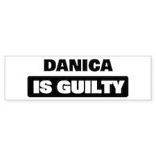 DANICA is guilty Bumper Bumper Sticker