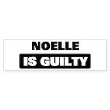 NOELLE is guilty Bumper Bumper Sticker