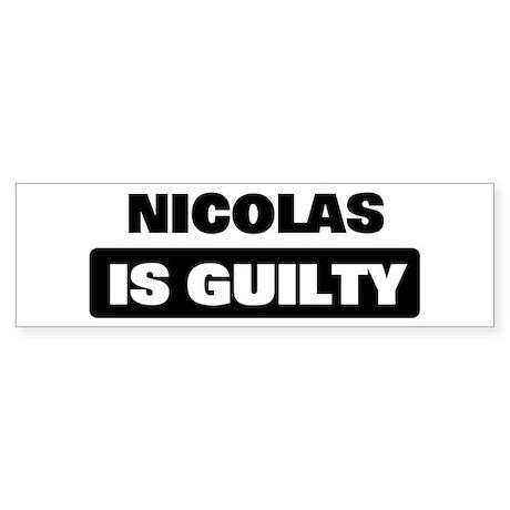 NICOLAS is guilty Bumper Sticker
