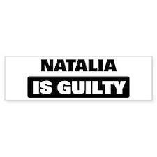 NATALIA is guilty Bumper Bumper Sticker