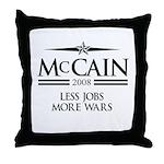 McCain 2008: Less jobs, more wars Throw Pillow