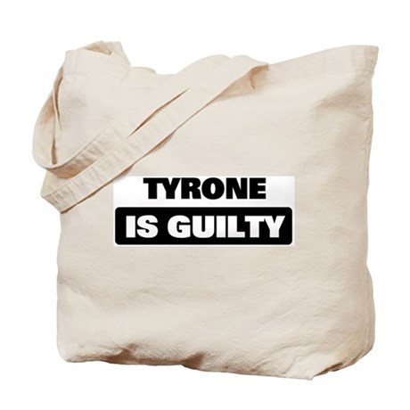 TYRONE is guilty Tote Bag