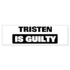 TRISTEN is guilty Bumper Bumper Sticker