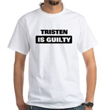 TRISTEN is guilty Shirt