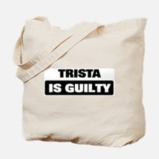 TRISTA is guilty Tote Bag
