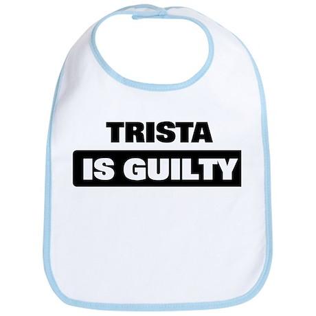 TRISTA is guilty Bib