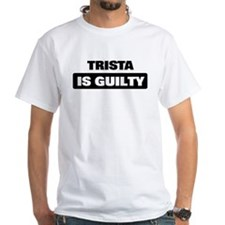 TRISTA is guilty Shirt
