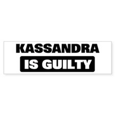 KASSANDRA is guilty Bumper Car Sticker