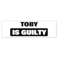 TOBY is guilty Bumper Bumper Sticker