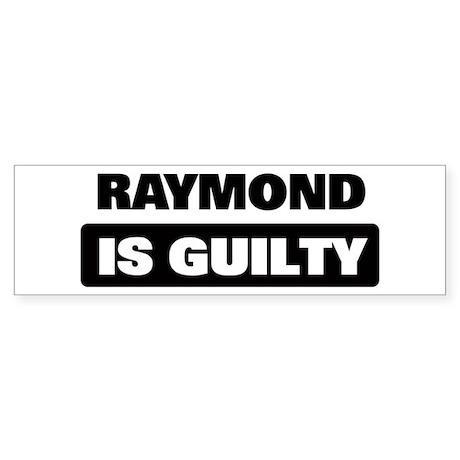 RAYMOND is guilty Bumper Sticker