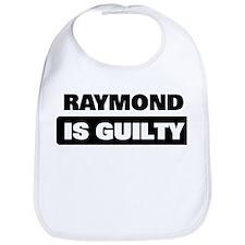 RAYMOND is guilty Bib