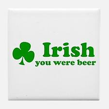 Irish You Were Beer Tile Coaster