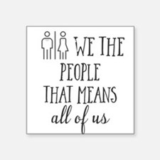 We the people. That means all of us Sticker