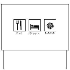 Eat, Sleep, Game Role Playing Yard Sign
