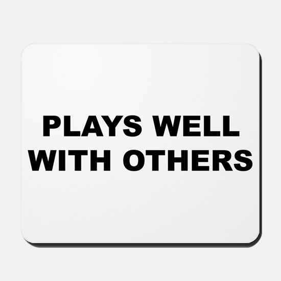 Plays Well With Others Mousepad