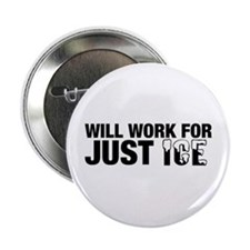 "Will Work for Just Ice 2.25"" Button (10 pack)"