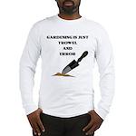 """Gardening Is Just Trowel..."" Long Sleeve T-Shirt"