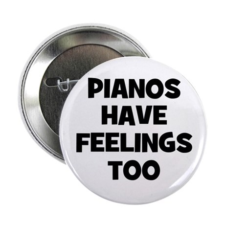 "Pianos have feelings too 2.25"" Button"