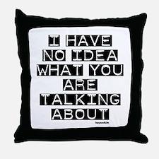 I Have No Idea Throw Pillow