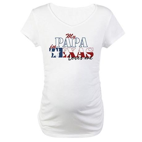 My Papa in TX Maternity T-Shirt