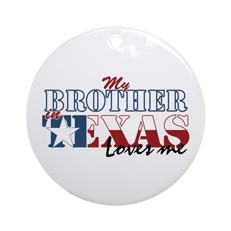 My Brother in TX Ornament (Round)