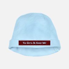 You Gotta Be Kidney Me! Baby Hat