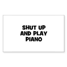 shut up and play Piano Rectangle Decal