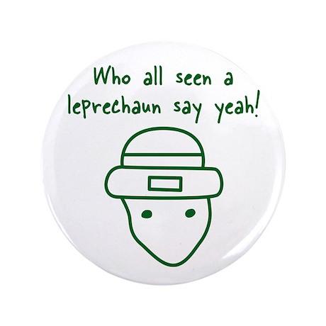 """Who all seen the Leprechaun, 3.5"""" Button"""