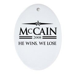 McCain 2008: He wins, we lose Oval Ornament