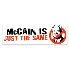 MCCAIN IS THE SAME Bumper Bumper Bumper Sticker