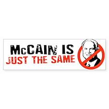 MCCAIN IS THE SAME Bumper Bumper Bumper Sticker