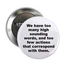"We have too many high sounding words and too few.. 2.25"" Button (100 pack)"